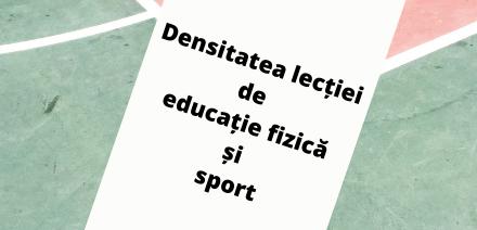 Densitatea lectiei de educatie fizica și sport